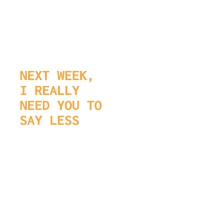 Emily Pope - NEXT WEEK, I REALY NEED YOU TO SAY LESS