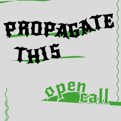A mix of black and green text on a grey background says 'PROPAGATE THIS: Open call'